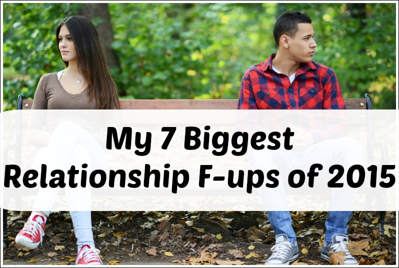 My 7 biggest relationship mistakes of 2015